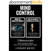Mind Control: 2 Manuscripts - How To Analyze People, How To Secretly Manipulate People (English Edition)
