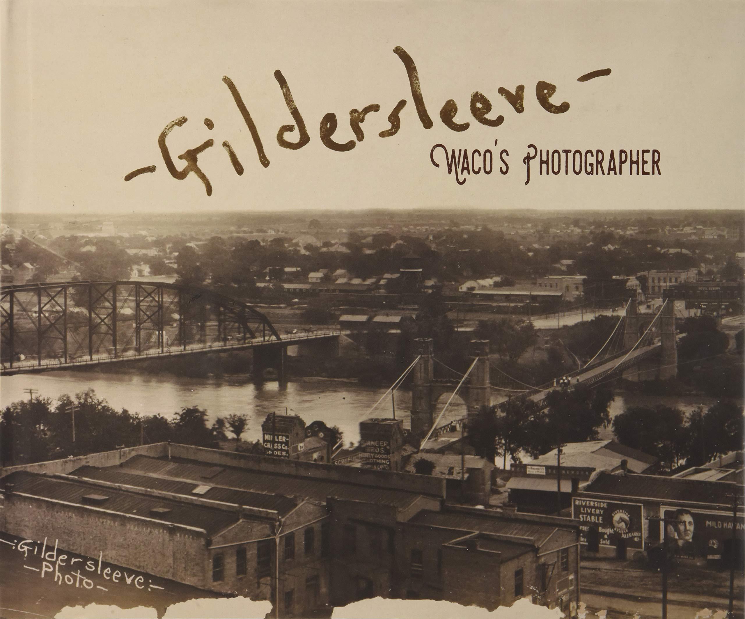 Read Online Gildersleeve: Waco's Photographer (1845 Books) ebook
