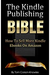The Kindle Publishing Bible: How To Sell More Kindle Ebooks on Amazon (Step-by-Step Instructions On Self-Publishing And Marketing Your Books) (Kindle Bible Book 1) Kindle Edition