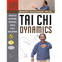 Tai Chi Dynamics: Principles of Natural Movement, Health and Self-Development (Martial Science)