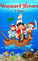 Books For Kids: Wayward Heroes (Kids