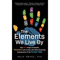 The Elements We Live By: How Iron Helps Us Breathe, Potassium Lets Us See, and Other Surprising Superpowers of the…
