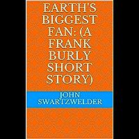 Earth's Biggest Fan: (A Frank Burly Short Story)