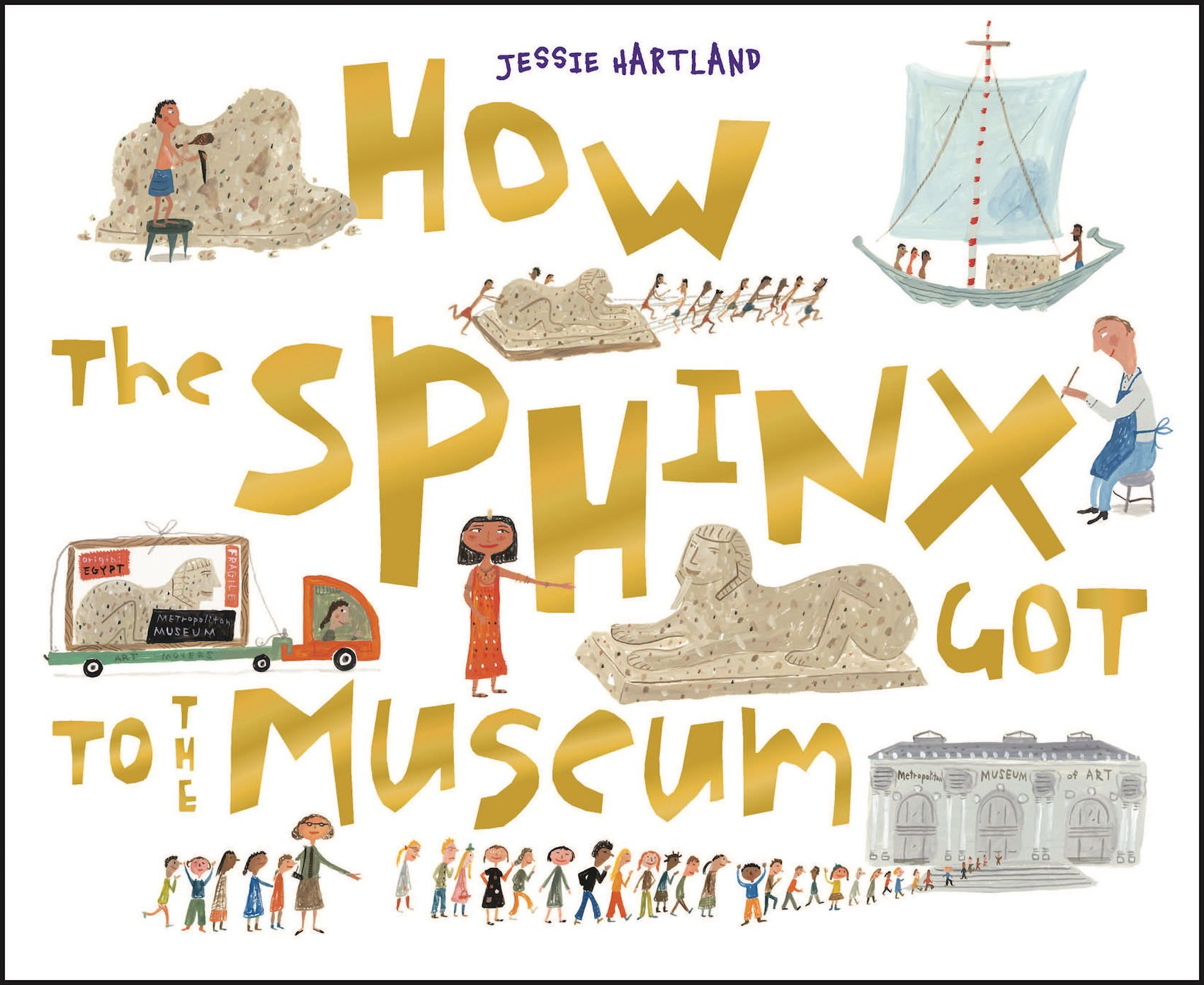 How the Sphinx Got to the Museum (How It Got to the Museum Series) (How the . . . Got to the Museum)