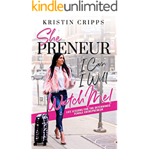 Shepreneur: Life Lessons for the Determined Female Entrepreneur (I Can. I Will. Watch Me! Book 1)