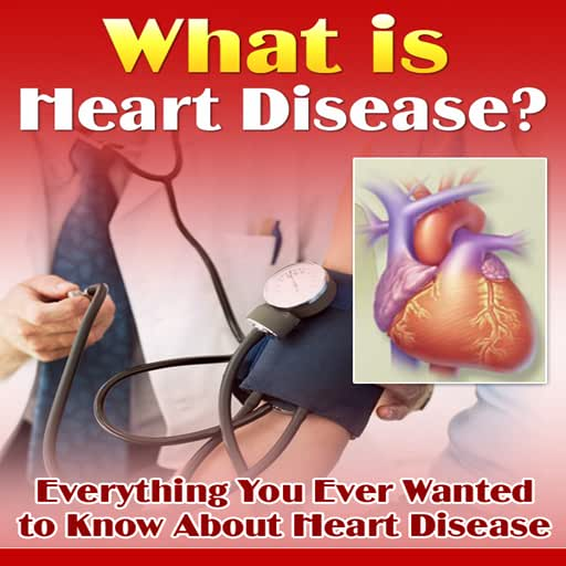 Prevent And Reverse Heart Disease : Discover Everything You Ever Wanted To Know About Heart Disease : Causes, Prevention, Reverse, Cure And Treatment.