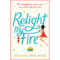 Relight My Fire: A Hilarious Rom Com That Will Have You Belly Laughing from Page One!