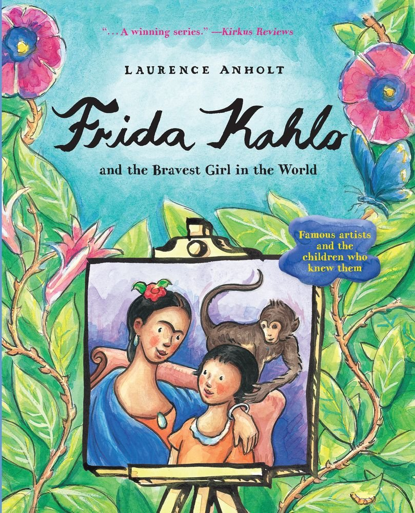 Frida Kahlo and the Bravest Girl in the World: Famous Artists and the Children Who Knew Them (Anholt's Artists)