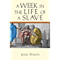 A Week in the Life of a Slave (A Week in the Life Series)