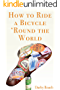 How To Ride A Bicycle 'Round The World (English Edition)