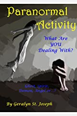 Paranormal Activity: What Are YOU Dealing With? Ghost, Spirit, Demon, Angel Kindle Edition