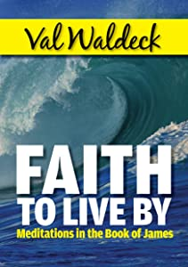 Faith To Live By: How To Handle Problems and Trials (One Day at a Time Devotional Book 2)