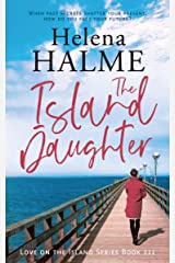 The Island Daughter: When past secrets shatter your present, how do you face your future? (Love on the Island Book 3) Kindle Edition