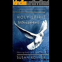 Holy Spirit Whispers: Hearing God's Still, Small Voice (Listening Prayer Handbooks Book 1)