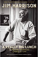 A Really Big Lunch: The Roving Gourmand on Food and Life Kindle Edition
