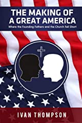 The Making of a Great America: Where the Founding Fathers and the Church Fell Short (Vol I) Kindle Edition