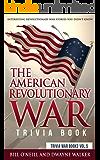 The American Revolutionary War Trivia Book: Interesting Revolutionary War Stories You Didn't Know (Trivia War Books Book 5)