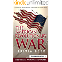 The American Revolutionary War Trivia Book: Interesting Revolutionary War Stories You Didn't Know (Trivia War Books Book…