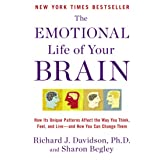 The Emotional Life of Your Brain: How Its Unique Patterns Affect the Way You Think, Feel, and Live--and How You Can Change Th