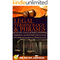 Legal Terminology And Phrases : Master 350+ Essential Business, Enterprise, Commercial and Investment Terms And Phrases Explained With Examples In 10 Minutes A Day