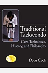 Traditional Taekwondo: Core Techniques, History and Philosophy Kindle Edition