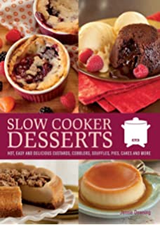 Slow Cooker Desserts: Hot, Easy, and Delicious Custards, Cobblers, Souffles,