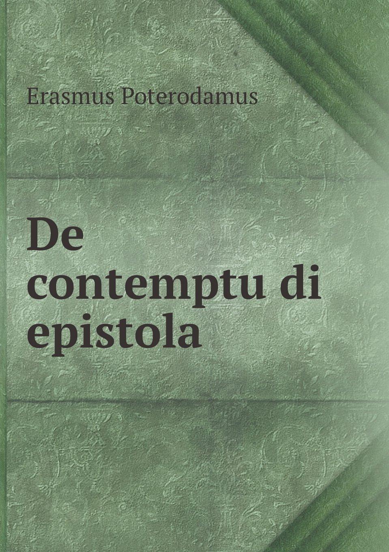 Read Online Des Erasmi Roterodami de contemptum di epistola (Latin Edition) pdf epub