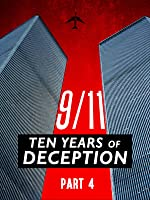 9/11: Ten Years of Deception: Part IV