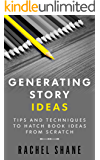 Generating Story Ideas: Tips and Techniques to Hatch Book Ideas From Scratch (English Edition)