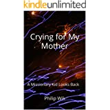 Crying for My Mother: A Missionary Kid Looks Back