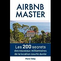 Master Airbnb: Les 200 secrets secrets des nouveaux millionnaires de la location courte durée