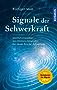 Signale der Schwerkraft: Gravitationswellen: Von Einsteins Erkenntnis zur neuen Ära der Astrophysik
