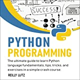 Python Programming: The Ultimate Guide to Learn Python Language Fundamentals, Tips, Tricks, and Exercises in a Simple Crash Course