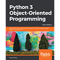Python 3 Object-Oriented Programming: Build robust and maintainable software with object-oriented design patterns in Python 3.8, 3rd Edition