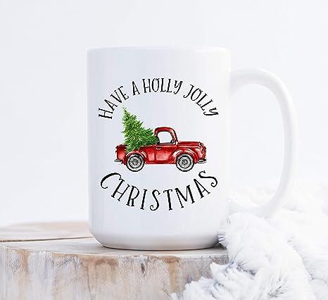 Amazon Com Mug Have A Holly Jolly Christmas Mug Vintage Red Truck Pick Up Truck Christmas Mug Holiday Mug Red Truck Coffee Mug Cup Gift Christmas 11oz Funny Coffee Mug Kitchen Dining