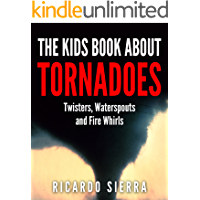 The Kids Book About Tornadoes: Twisters, Waterspouts and Fire Whirls