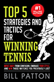 Top 5 Strategies and Tactics for Winning Tennis: Move Away from Confusion, Embrace Your Style, and Win those Matches Your Previously Lost (English Edition)