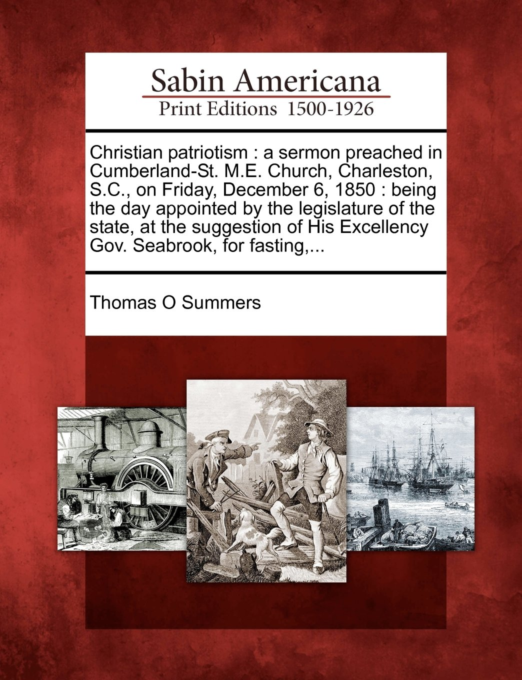 Christian patriotism: a sermon preached in Cumberland-St. M.E. Church, Charleston, S.C., on Friday, December 6, 1850 : being the day appointed by the ... His Excellency Gov. Seabrook, for fasting,... PDF