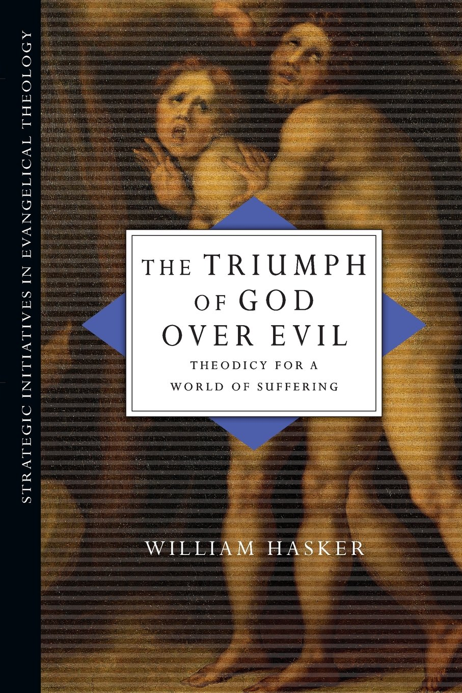 The triumph of god over evil theodicy for a world of suffering the triumph of god over evil theodicy for a world of suffering strategic initiatives in evangelical theology william hasker 9780830828043 amazon fandeluxe Document