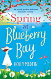 Spring at Blueberry Bay: An utterly perfect feel good romantic comedy (English Edition)