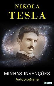 NIKOLA TESLA: Minhas Invenções - Autobiografia (Os Empreendedores)
