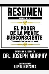 Resumen Extendido De El Poder De La Mente Subconsciente (The Power Of Your Subconscious Mind) - Basado En El Libro De Dr. Joseph Murphy (Spanish Edition) Kindle Edition