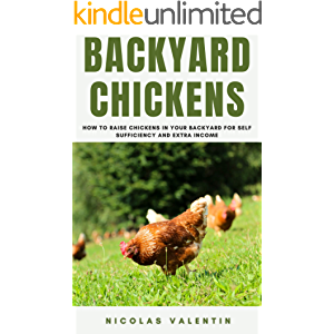 Backyard Chickens: How to Raise Chickens in your Backyard for Self-Sufficiency and Extra Income