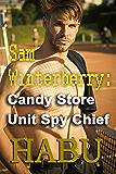 Sam Winterberry: Candy Store Unit Spy Chief (Sam Winterberry Spy Tales Book 1)