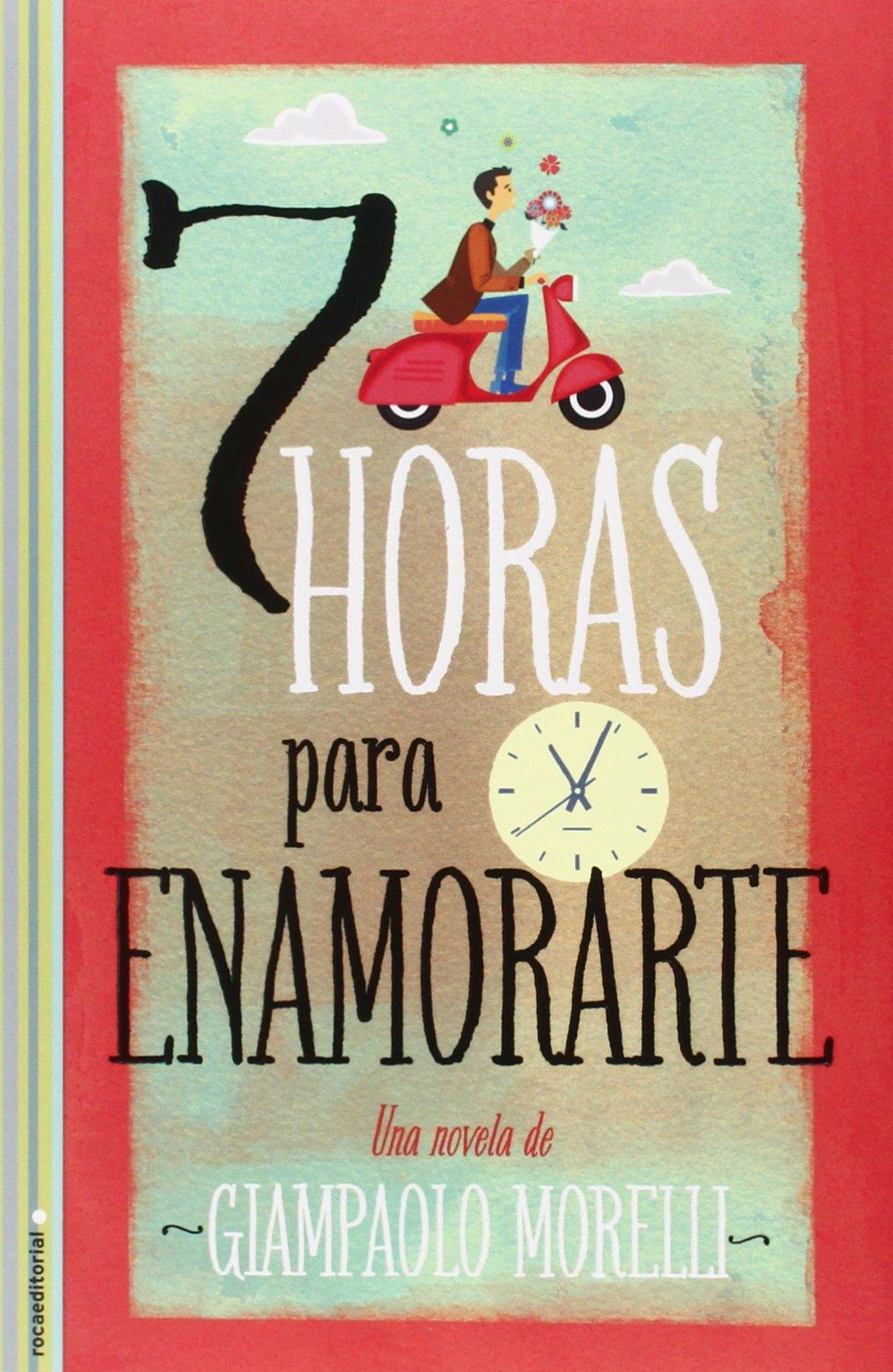 7 Horas Para Enamorarte (Novela (roca)): Amazon.es: Giampaolo Morelli, Elena Martínez: Libros