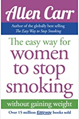 The Easy Way for Women to Stop Smoking: without gaining weight (Allen Carr's Easyway) Kindle Edition