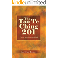 The Tao Te Ching 201: Deeper meanings, simplified. (Zennish Series Book 3)