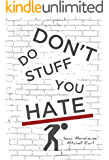 Don't Do Stuff You Hate