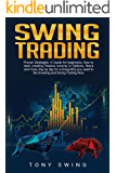 Swing Trading: Proven Strategies -A Guide for beginners, How to start creating  Passive income in Options, Stock and Forex day by day for a living-Why you need to Be Investing and Swing Trading  Now