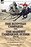 The Egyptian Campaign, 1882 & the Mahdist Campaigns, Sudan 1884-98 Two Books in One Edition: The British Army at War in North Africa During the 19th C
